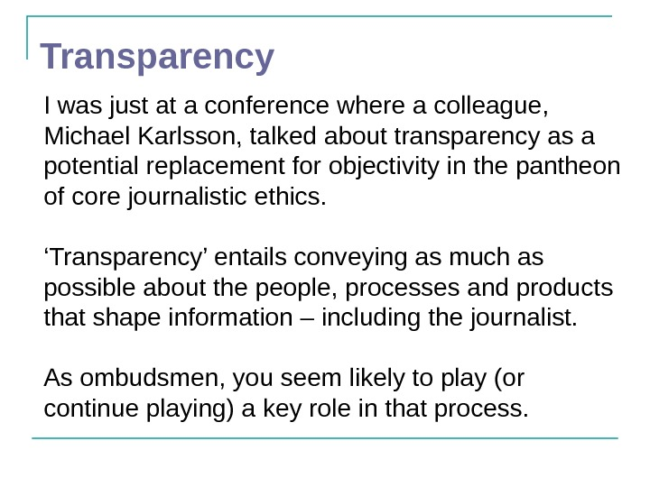 Transparency I was just at a conference where a colleague,  Michael Karlsson, talked
