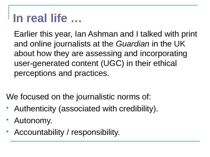In real life … Earlier this year, Ian Ashman and I talked with print