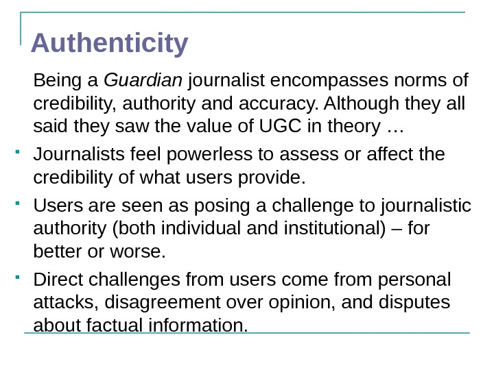 Authenticity Being a Guardian journalist encompasses norms of credibility, authority and accuracy. Although they