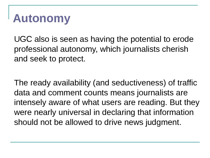 Autonomy UGC also is seen as having the potential to erode professional autonomy, which