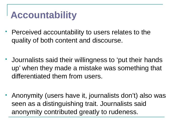 Accountability Perceived accountability to users relates to the quality of both content and discourse.