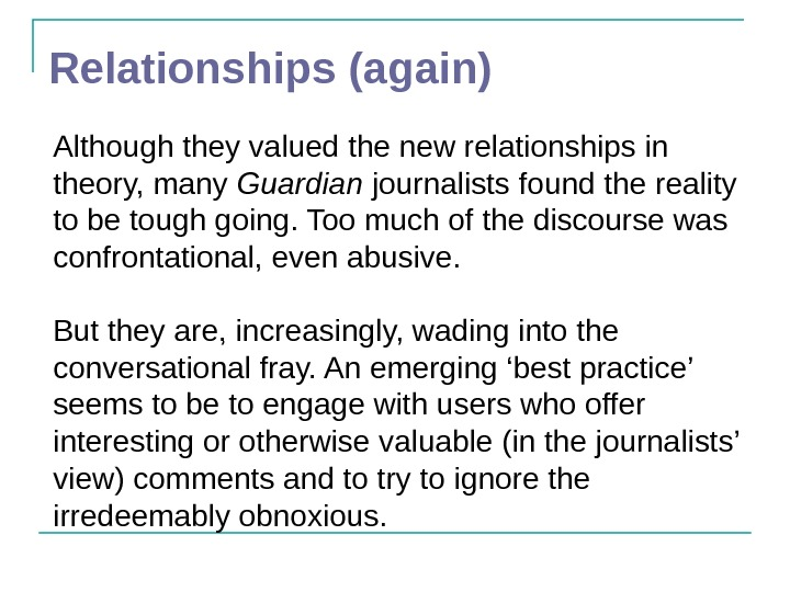 Relationships (again) Although they valued the new relationships in theory, many Guardian journalists found