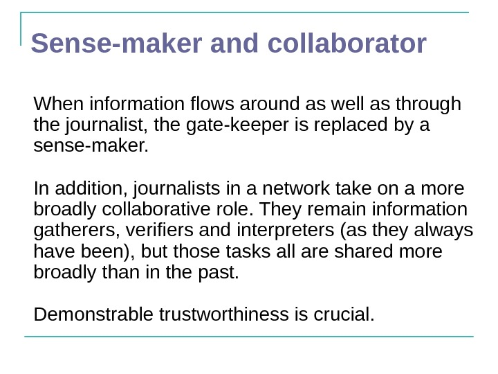 Sense-maker and collaborator When information flows around as well as through the journalist, the