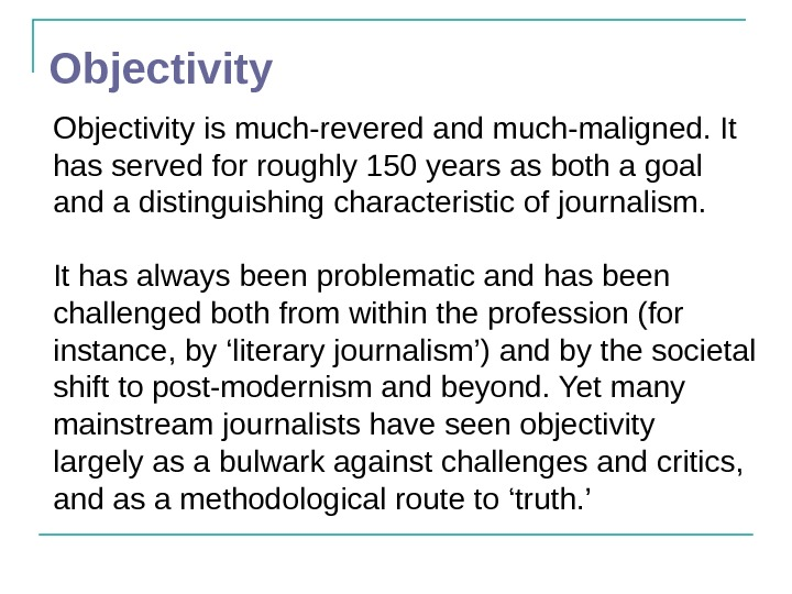 Objectivity is much-revered and much-maligned. It has served for roughly 150 years as both