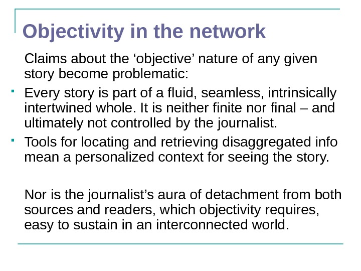 Objectivity in the network Claims about the 'objective' nature of any given story become