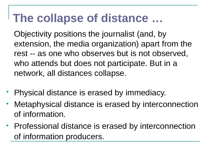The collapse of distance … Objectivity positions the journalist (and, by extension, the media
