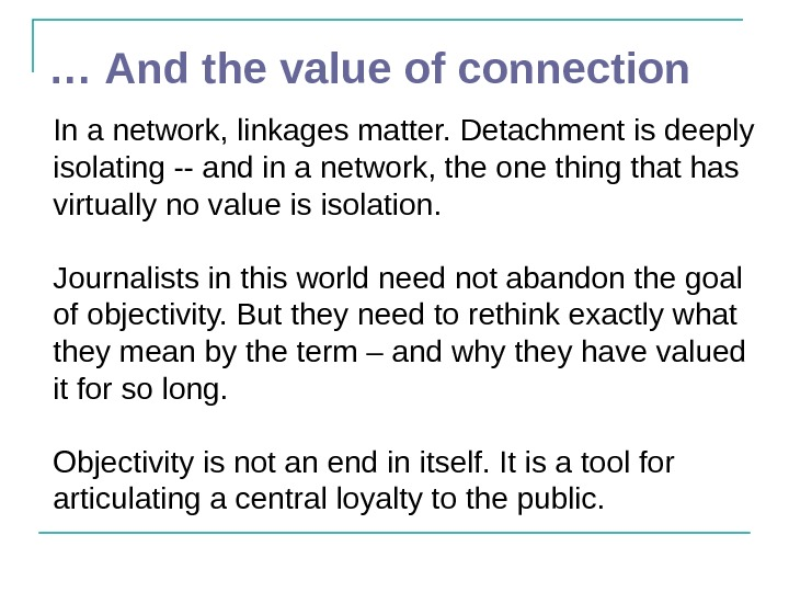 … And the value of connection In a network, linkages matter. Detachment is deeply