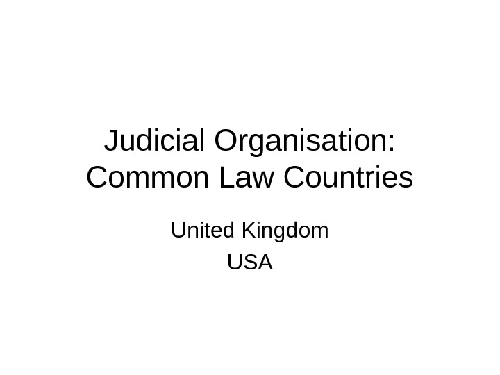 Judicial Organisation:  Common Law Countries United Kingdom USA