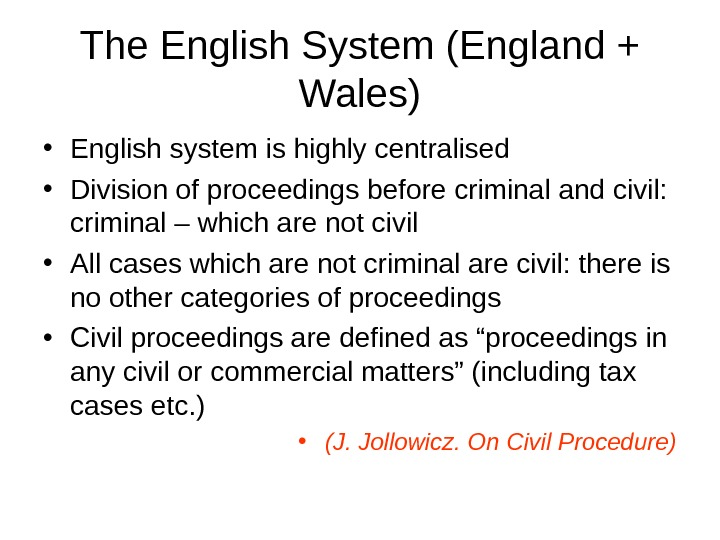 The English System (England + Wales) • English system is highly centralised • Division of proceedings