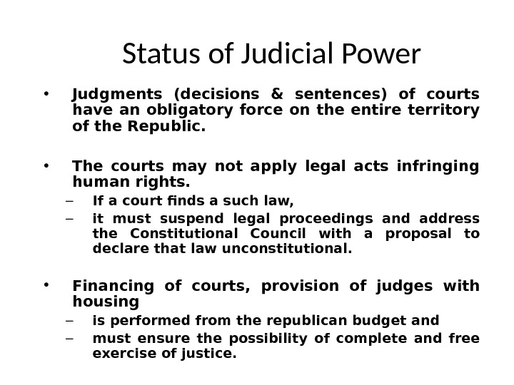 Status of Judicial Power • Judgments (decisions & sentences) of courts have an obligatory force on