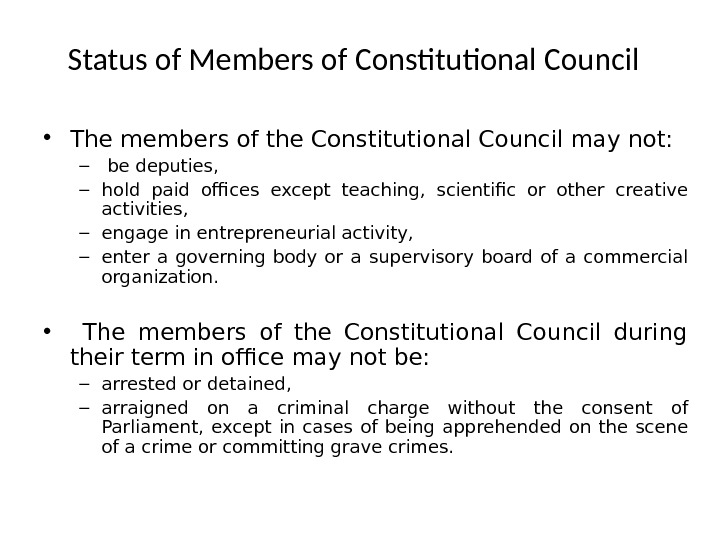 Status of Members of Constitutional Council • The members of the Constitutional Council may not: –