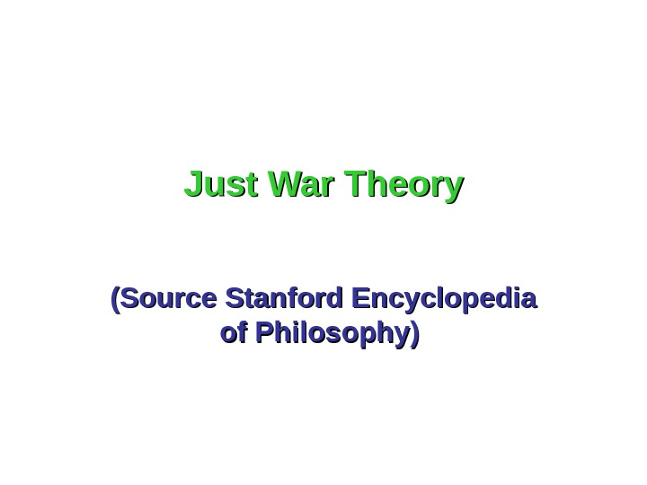 Just War Theory (Source Stanford Encyclopedia of Philosophy)