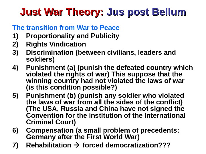Just War Theory:  Jus post Bellum The transition from War to Peace 1)