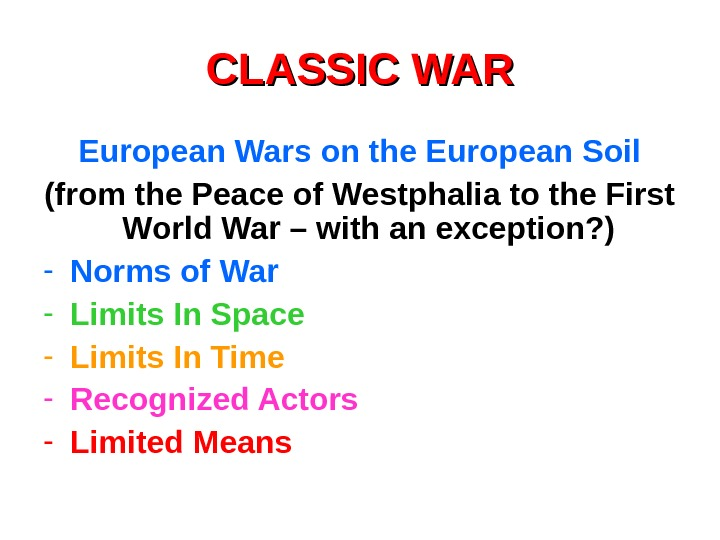 CLASSIC WAR European Wars on the European Soil (from the Peace of Westphalia to
