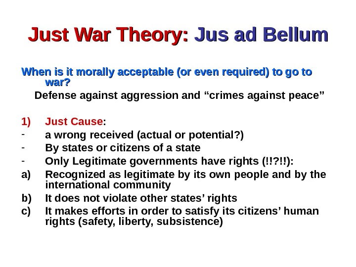 Just War Theory:  Jus ad Bellum When is it morally acceptable (or even