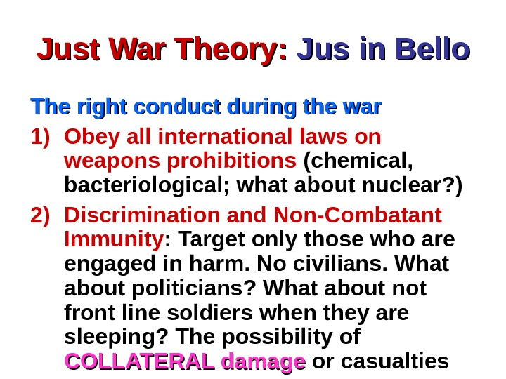 Just War Theory:  Jus in Bello The right conduct during the war 1)