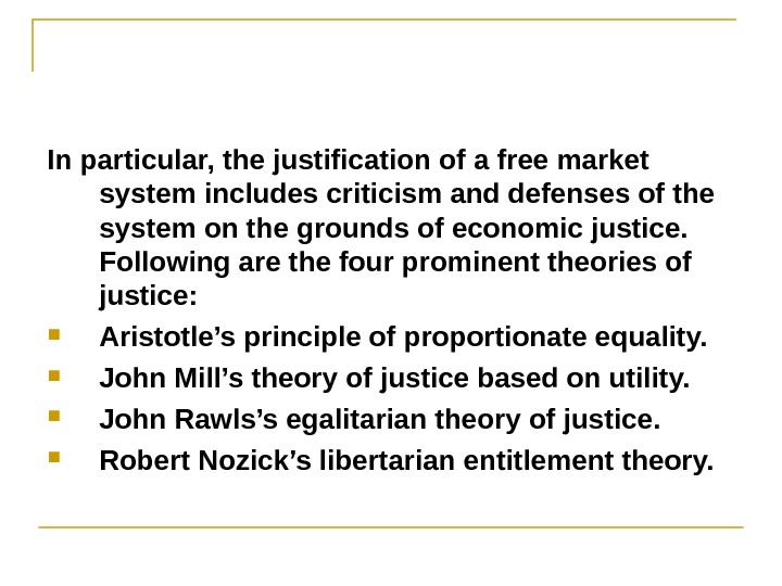 In particular, the justification of a free market system includes criticism and defenses of the system