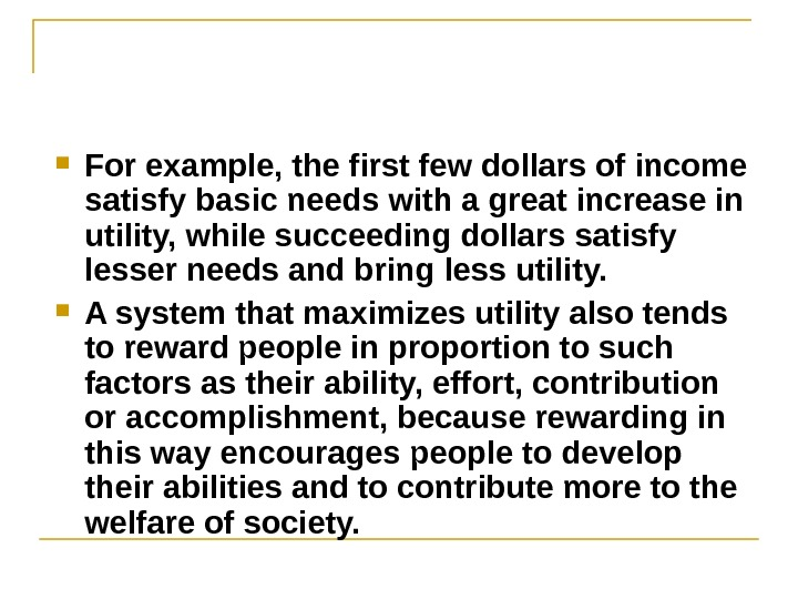 For example, the first few dollars of income satisfy basic needs with a great increase
