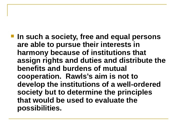 In such a society, free and equal persons are able to pursue their interests in