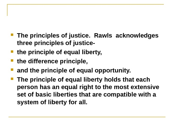 The principles of justice.  Rawls acknowledges three principles of justice- the principle of equal