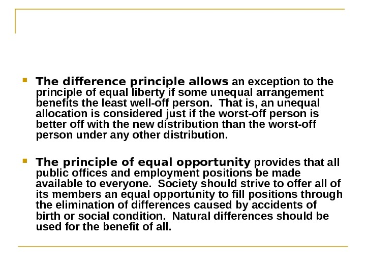 The difference principle allows an exception to the principle of equal liberty if some unequal