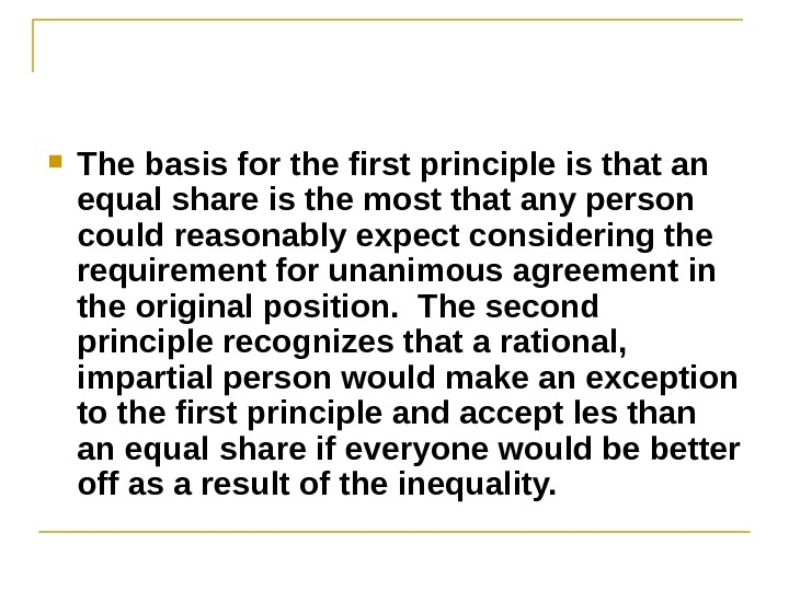 The basis for the first principle is that an equal share is the most that