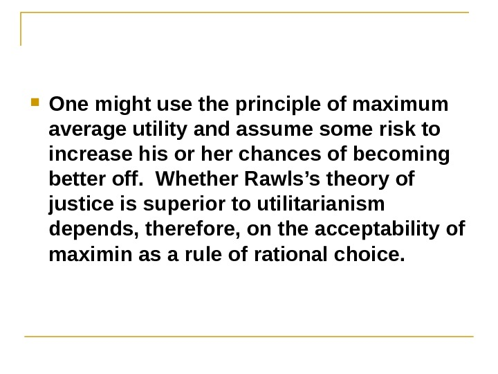 One might use the principle of maximum average utility and assume some risk to increase