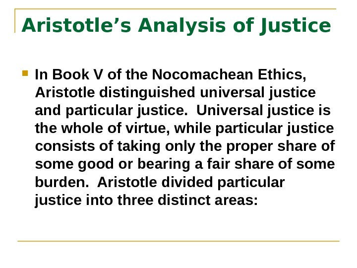 Aristotle's Analysis of Justice In Book V of the Nocomachean Ethics,  Aristotle distinguished universal justice