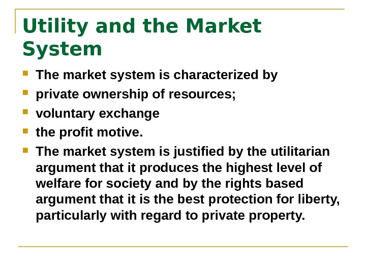 Utility and the Market System The market system is characterized by  private ownership of resources;