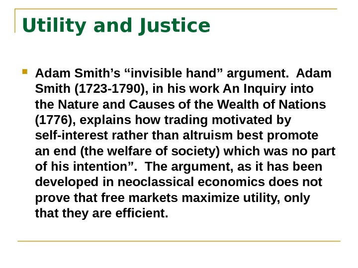 "Utility and Justice Adam Smith's ""invisible hand"" argument.  Adam Smith (1723 -1790), in his work"