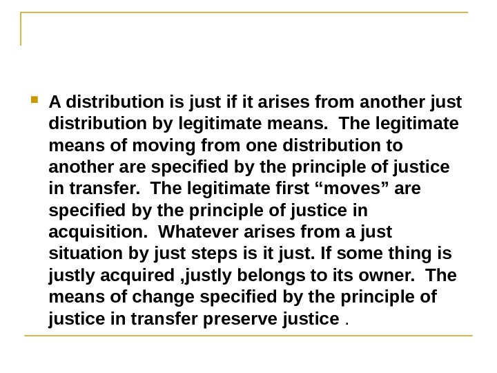 A distribution is just if it arises from another just distribution by legitimate means.