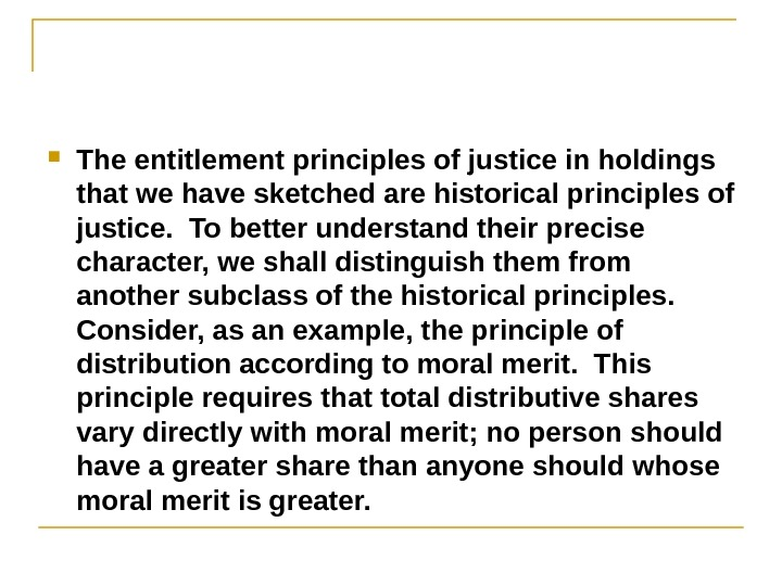 The entitlement principles of justice in holdings that we have sketched are historical principles of