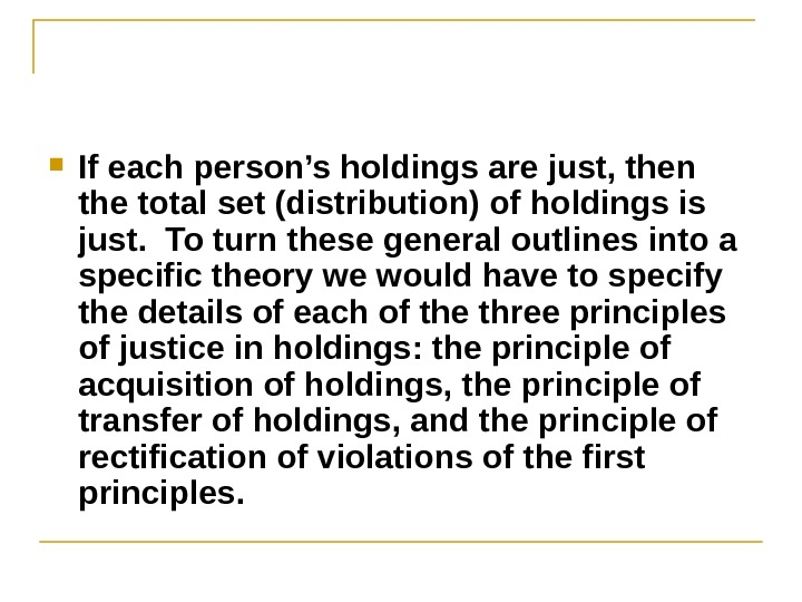 If each person's holdings are just, then the total set (distribution) of holdings is just.