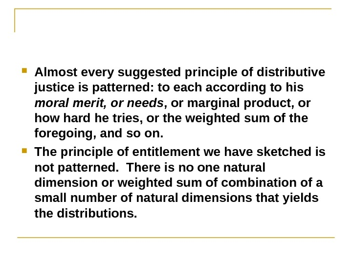 Almost every suggested principle of distributive justice is patterned: to each according to his moral