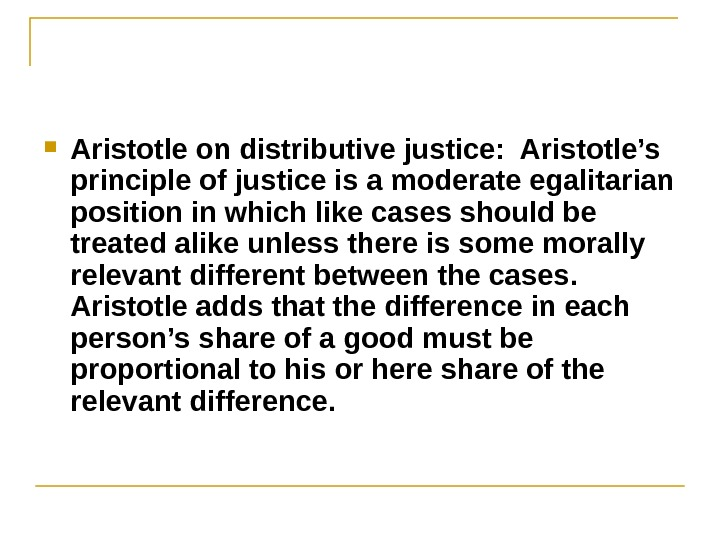 Aristotle on distributive justice:  Aristotle's principle of justice is a moderate egalitarian position in