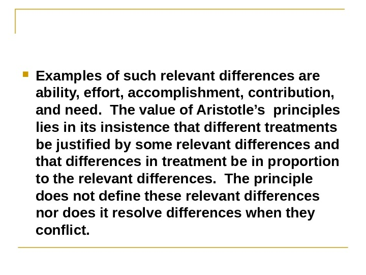 Examples of such relevant differences are ability, effort, accomplishment, contribution,  and need.  The