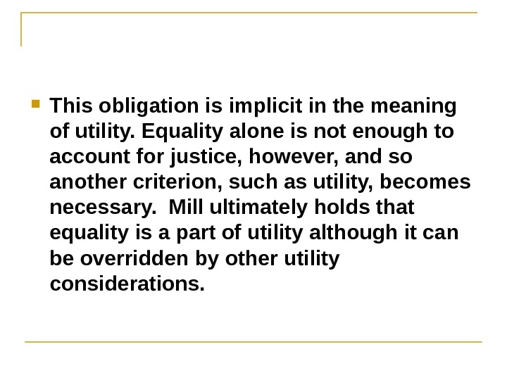 This obligation is implicit in the meaning of utility. Equality alone is not enough to