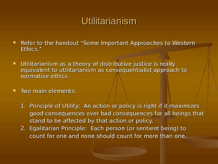 "Utilitarianism Refer to the handout ""Some Important Approaches to Western Ethics. "" Utilitarianism as a theory"