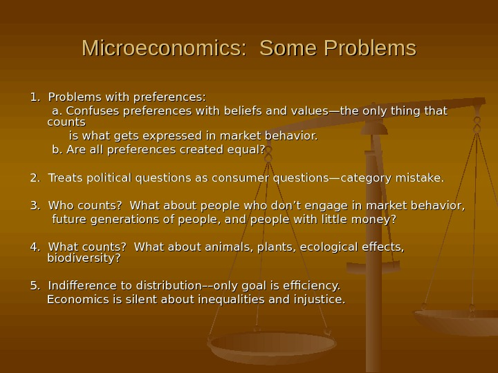 Microeconomics:  Some Problems 1.  Problems with preferences:    a. Confuses preferences with