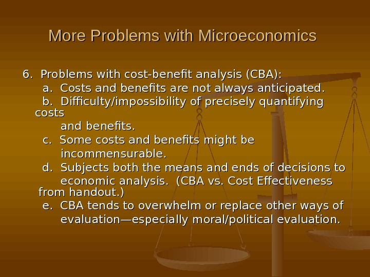 More Problems with Microeconomics 6.  Problems with cost-benefit analysis (CBA):  a.  Costs and