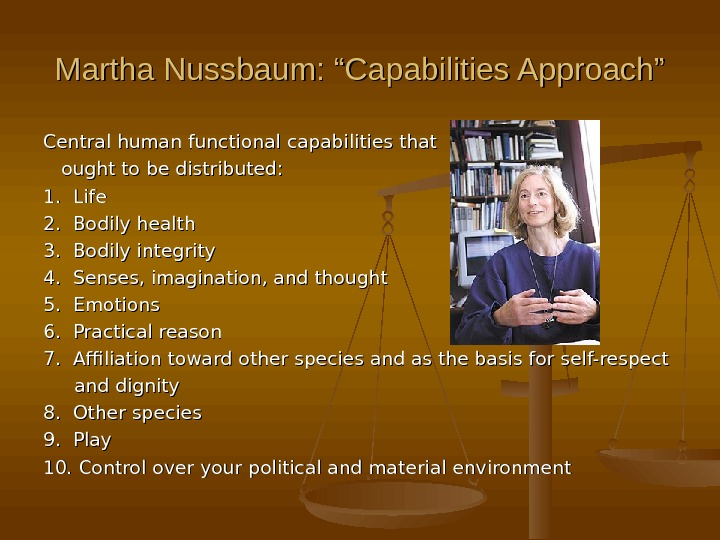 "Martha Nussbaum: ""Capabilities Approach"" Central human functional capabilities that  ought to be distributed: 1."