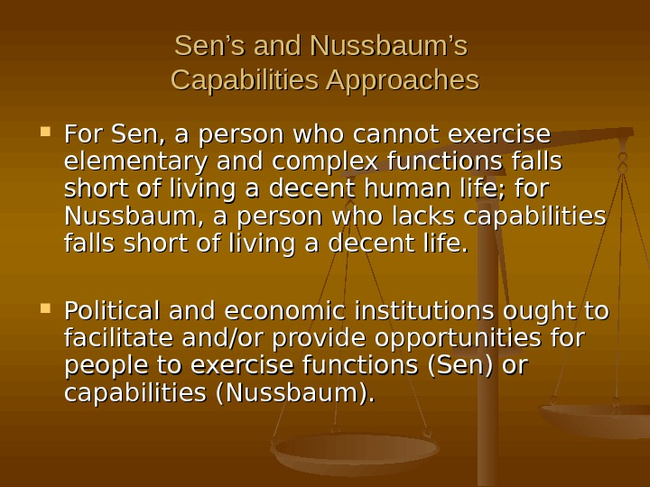 Sen's and Nussbaum's Capabilities Approaches For Sen, a person who cannot exercise elementary and complex functions