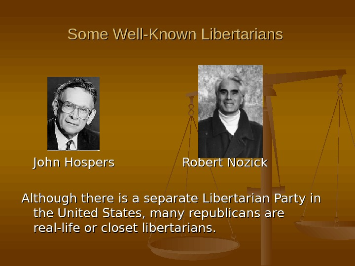 Some Well-Known Libertarians   John Hospers   Robert Nozick Although there is a separate