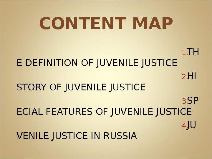 CONTENT MAP 1. TH E DEFINITION OF JUVENILE JUSTICE 2. HI STORY OF JUVENILE JUSTICE 3.
