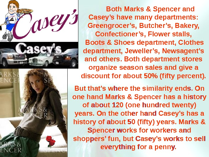 Both Marks & Spencer and Casey's have many departments:  Greengrocer's, Butcher's, Bakery,