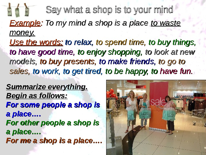 Example : :  To my mind a shop is a place to waste