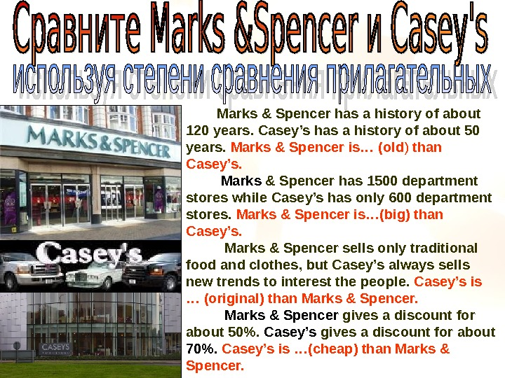 Marks & Spencer has a history of about 120 years. Casey's has a history