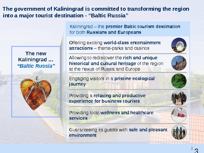 3 6 |The government of Kaliningrad is committed to transforming the region into a major tourist
