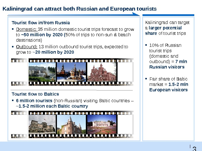 3 8 |  Kaliningrad can attract both Russian and European tourists Kaliningrad can target a