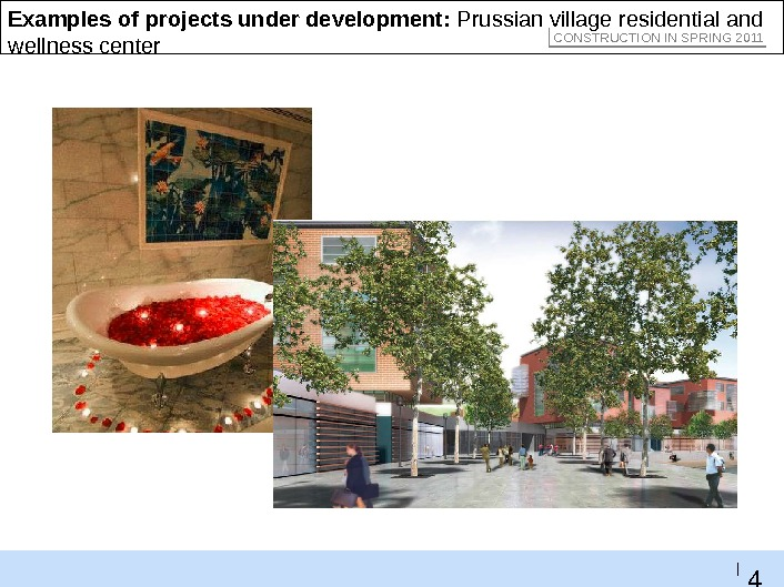 4 8 |Examples of projects under development:  Prussian village residential and wellness center CONSTRUCTION IN